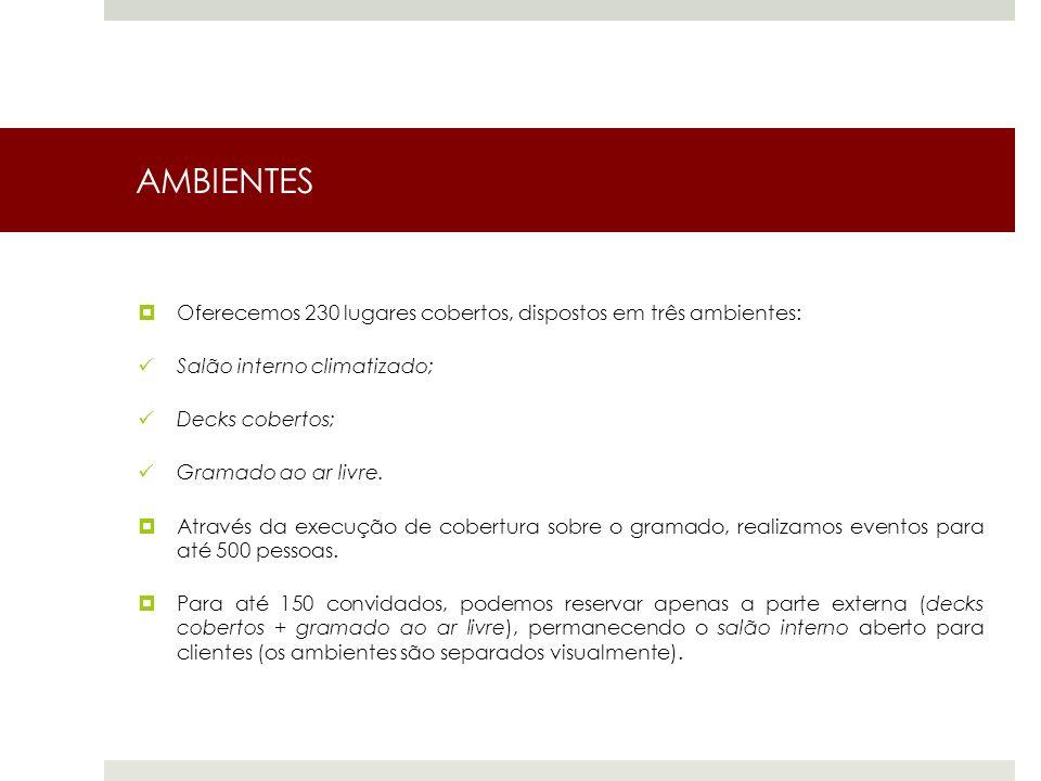 AMBIENTES Oferecemos 230 lugares cobertos, dispostos em três ambientes: Salão interno climatizado; Decks cobertos; Gramado ao ar livre.