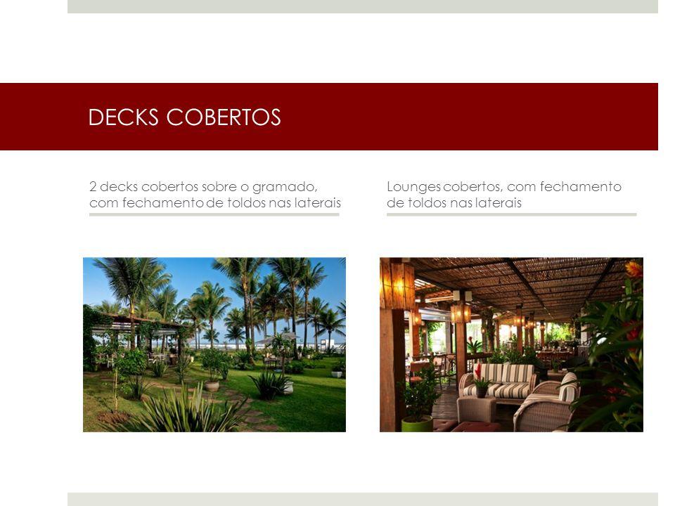 DECKS COBERTOS 2 decks cobertos sobre o gramado, com fechamento de toldos nas laterais Lounges cobertos, com fechamento de toldos nas laterais