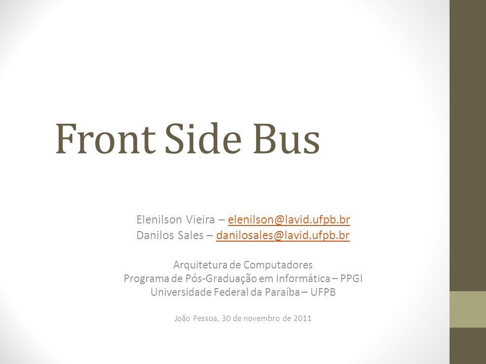 Front Side Bus Elenilson Vieira – elenilson@lavid.ufpb.brelenilson@lavid.ufpb.br Danilos Sales – danilosales@lavid.ufpb.brdanilosales@lavid.ufpb.br Ar