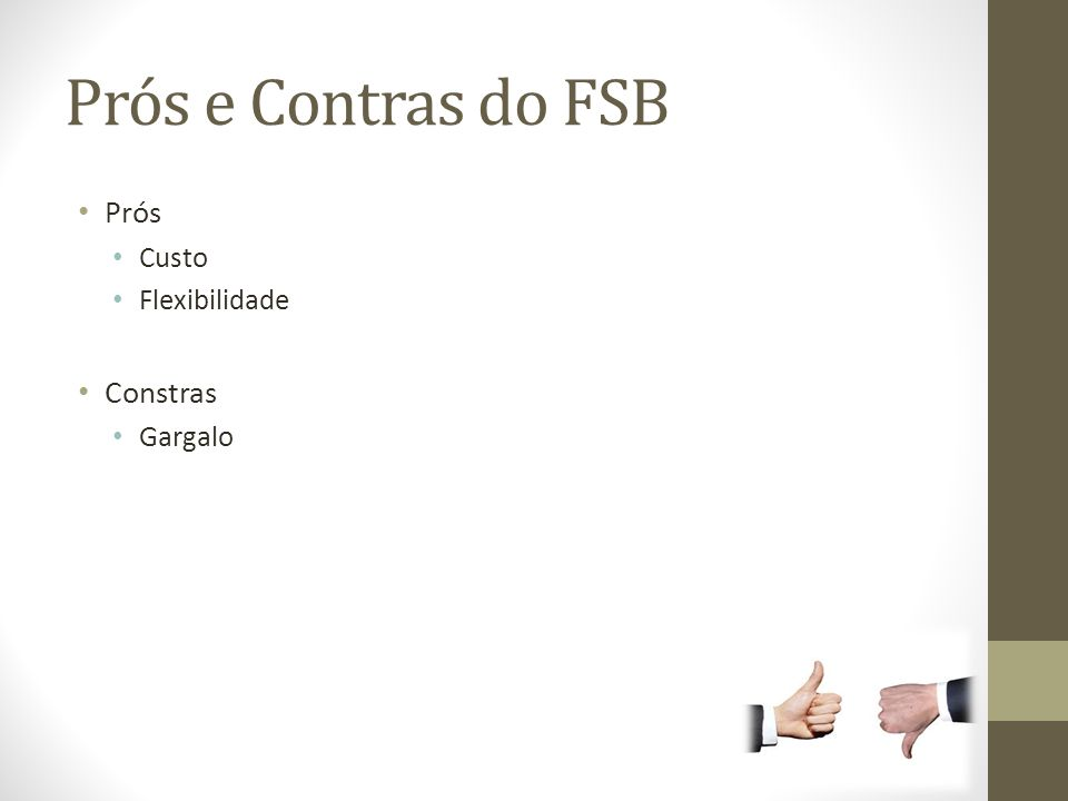 Prós e Contras do FSB Prós Custo Flexibilidade Constras Gargalo