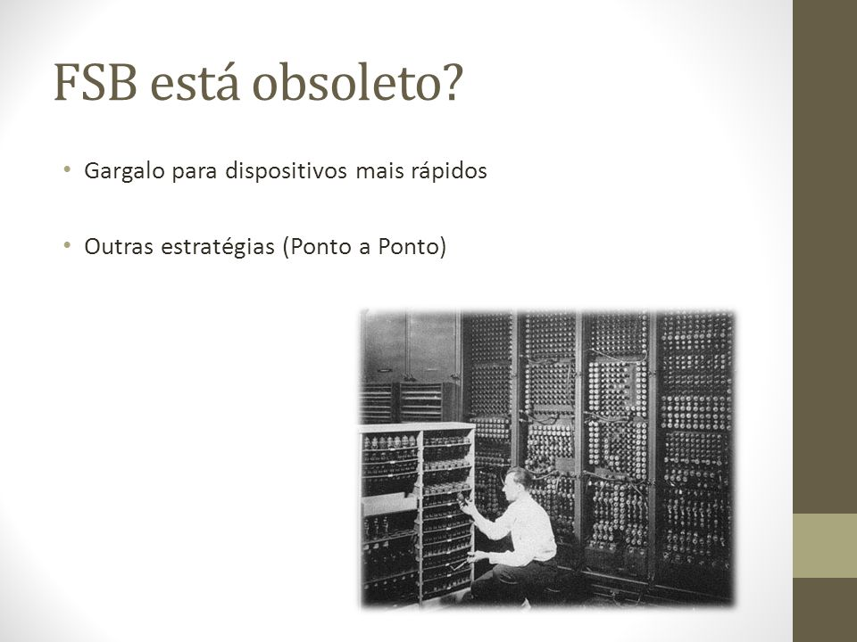 FSB está obsoleto? Gargalo para dispositivos mais rápidos Outras estratégias (Ponto a Ponto)