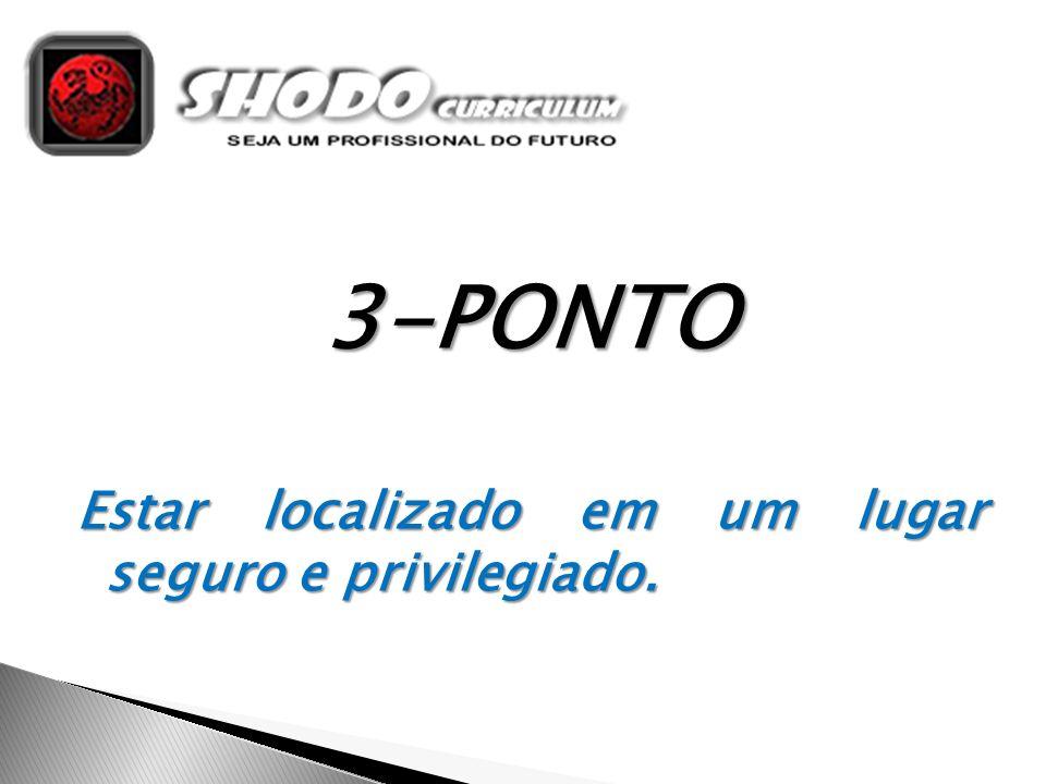 3-PONTO Estar localizado em um lugar seguro e privilegiado.
