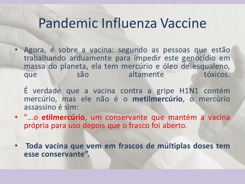 Agora, é sobre a vacina: segundo as pessoas que estão trabalhando arduamente para impedir este genocídio em massa do planeta, ela tem mercúrio e óleo
