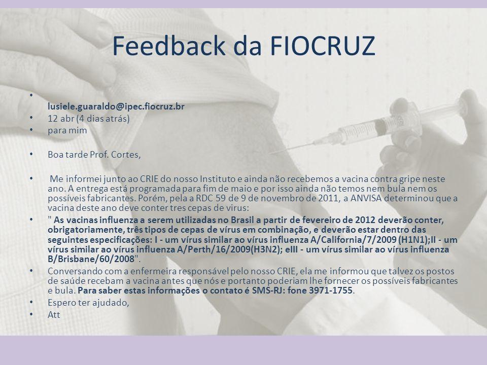 Feedback da FIOCRUZ lusiele.guaraldo@ipec.fiocruz.br 12 abr (4 dias atrás) para mim Boa tarde Prof. Cortes, Me informei junto ao CRIE do nosso Institu