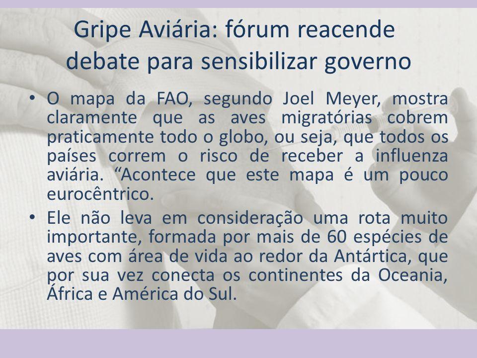 Gripe Aviária: fórum reacende debate para sensibilizar governo O mapa da FAO, segundo Joel Meyer, mostra claramente que as aves migratórias cobrem pra