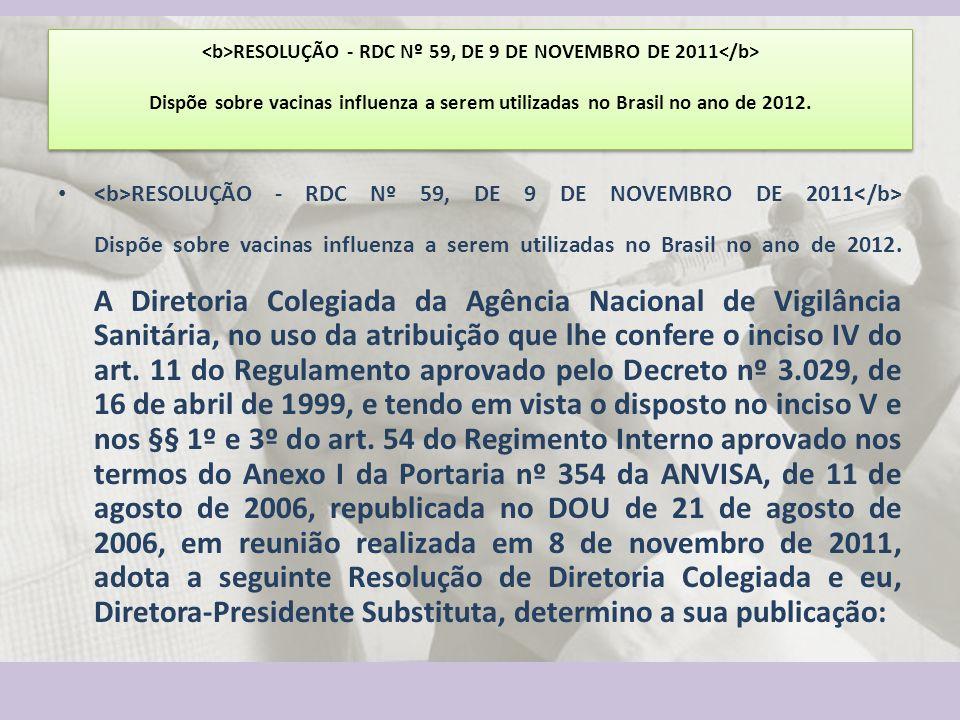 RESOLUÇÃO - RDC Nº 59, DE 9 DE NOVEMBRO DE 2011 Dispõe sobre vacinas influenza a serem utilizadas no Brasil no ano de 2012. RESOLUÇÃO - RDC Nº 59, DE