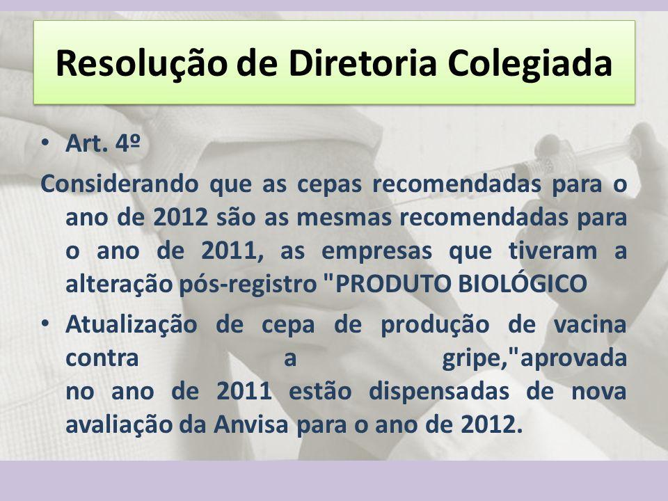Resolução de Diretoria Colegiada Art. 4º Considerando que as cepas recomendadas para o ano de 2012 são as mesmas recomendadas para o ano de 2011, as e