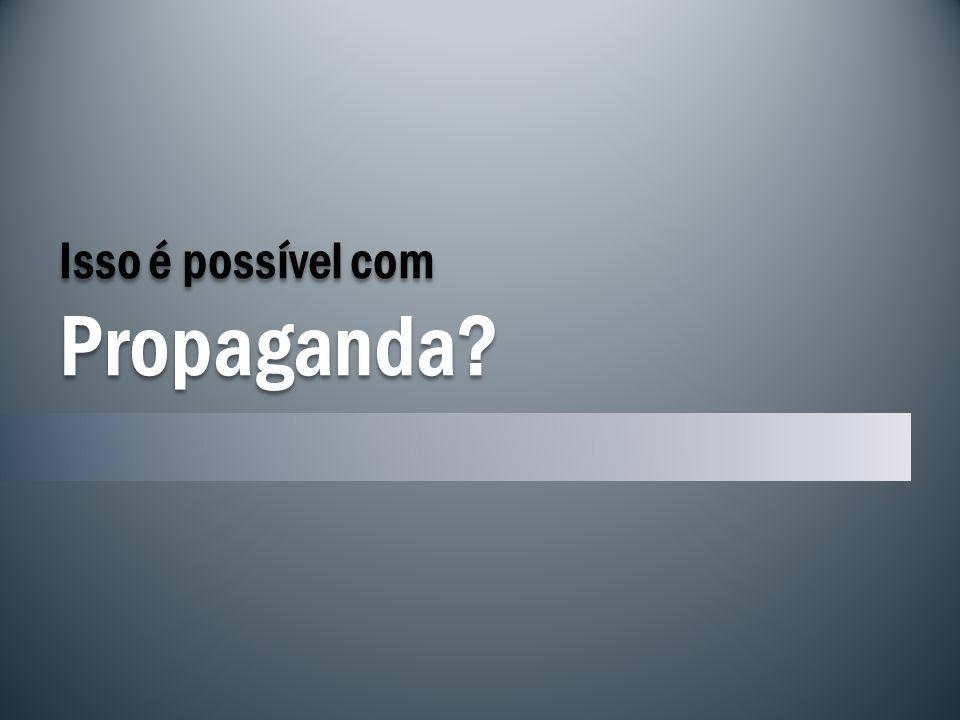 Isso é possível com Propaganda?