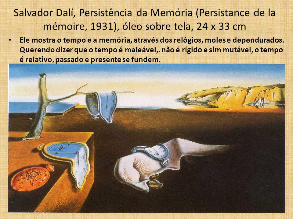 Salvador Dalí, Persistência da Memória (Persistance de la mémoire, 1931), óleo sobre tela, 24 x 33 cm Ele mostra o tempo e a memória, através dos reló