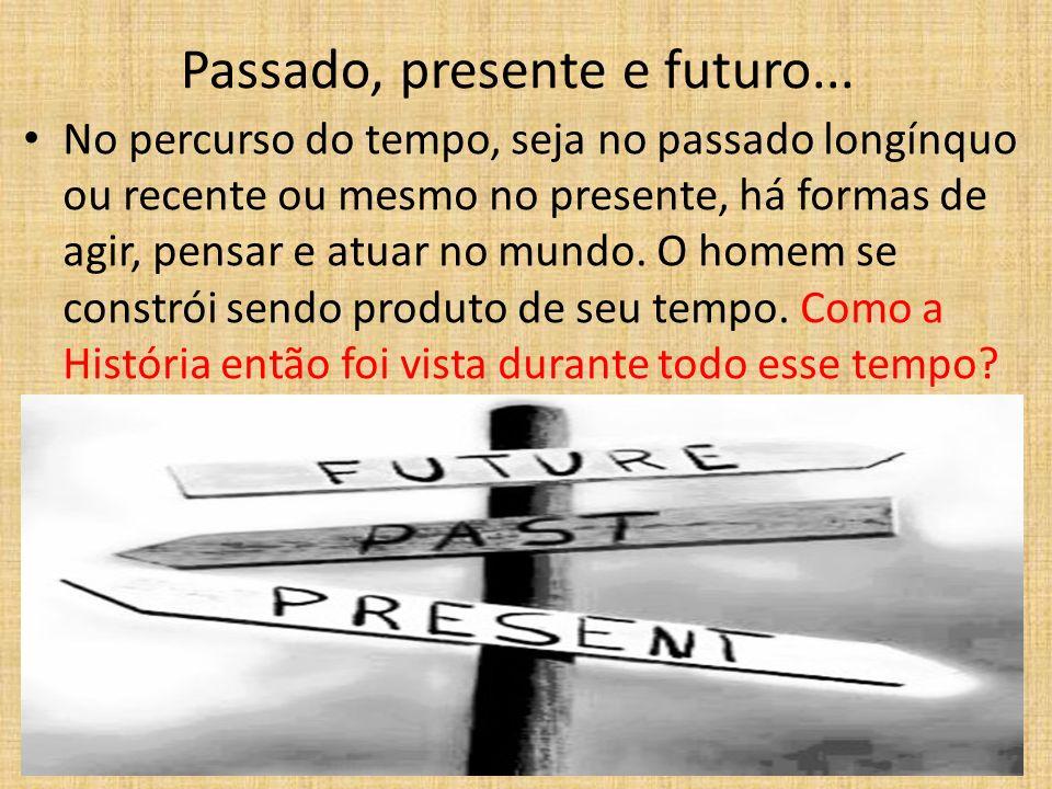 Passado, presente e futuro... No percurso do tempo, seja no passado longínquo ou recente ou mesmo no presente, há formas de agir, pensar e atuar no mu