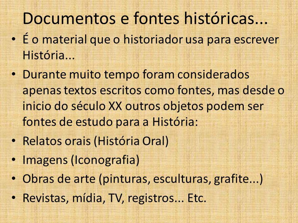 Documentos e fontes históricas... É o material que o historiador usa para escrever História... Durante muito tempo foram considerados apenas textos es