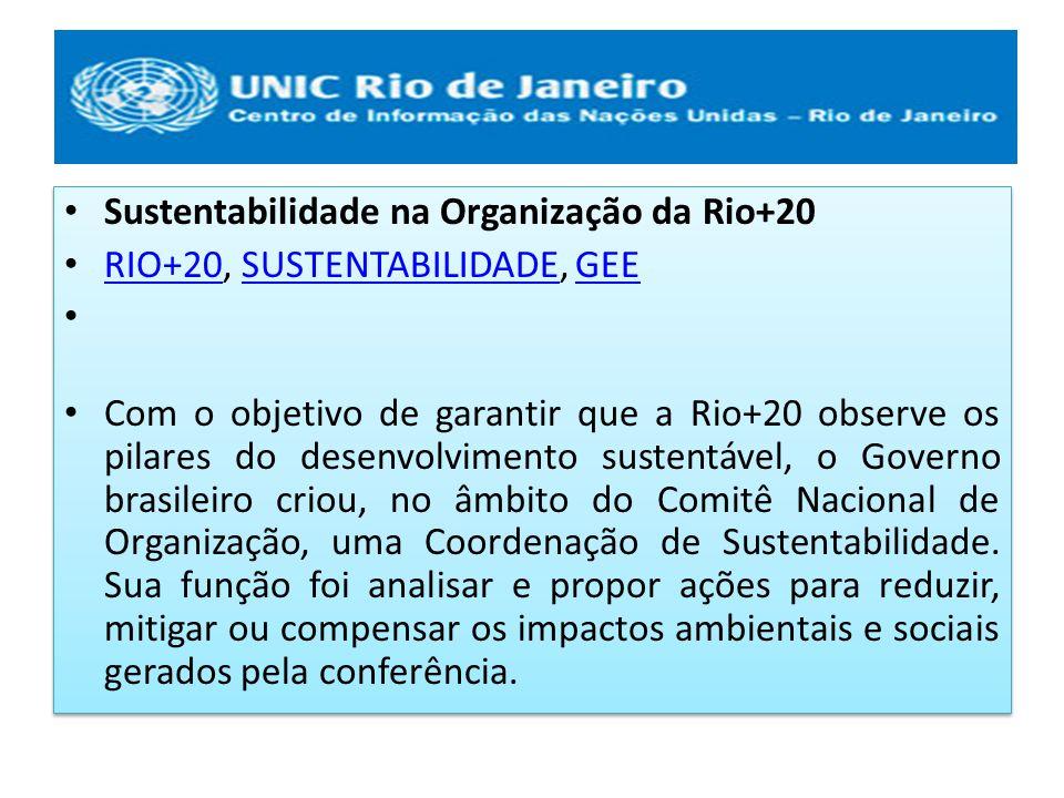 Sustentabilidade na Organização da Rio+20 RIO+20, SUSTENTABILIDADE, GEE RIO+20SUSTENTABILIDADEGEE Com o objetivo de garantir que a Rio+20 observe os p