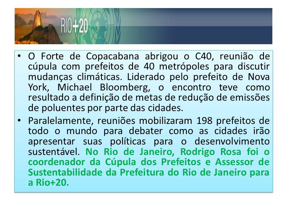 O Forte de Copacabana abrigou o C40, reunião de cúpula com prefeitos de 40 metrópoles para discutir mudanças climáticas. Liderado pelo prefeito de Nov