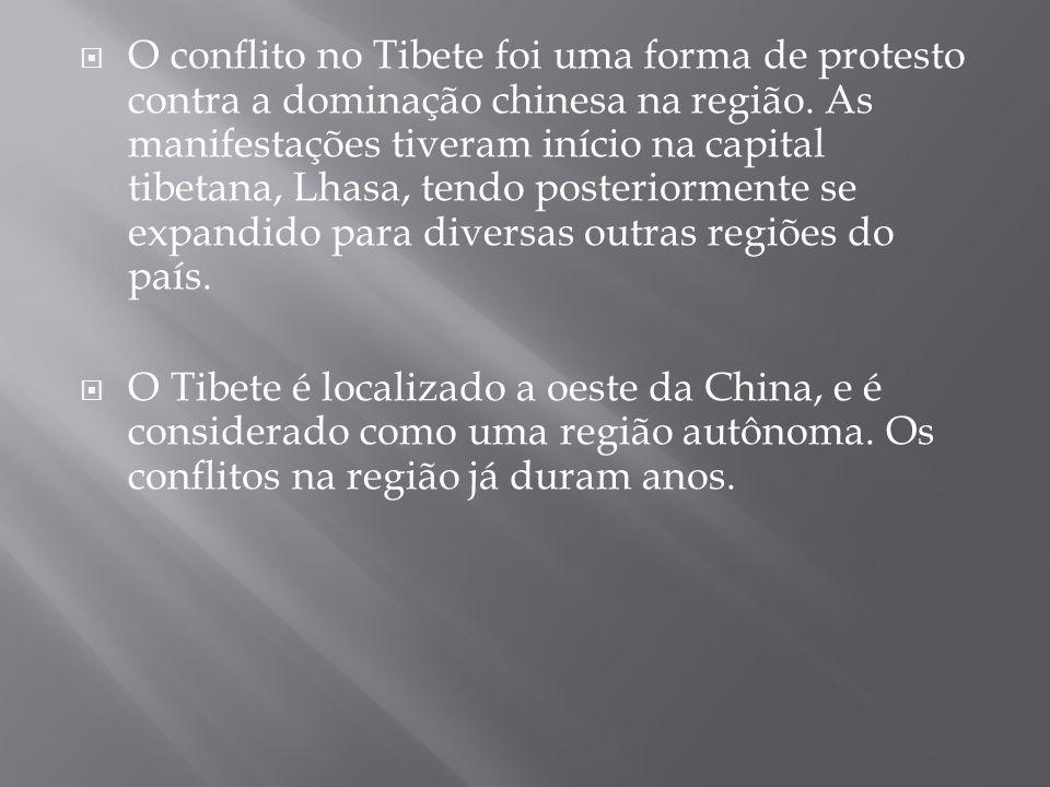 O conflito no Tibete foi uma forma de protesto contra a dominação chinesa na região. As manifestações tiveram início na capital tibetana, Lhasa, tendo