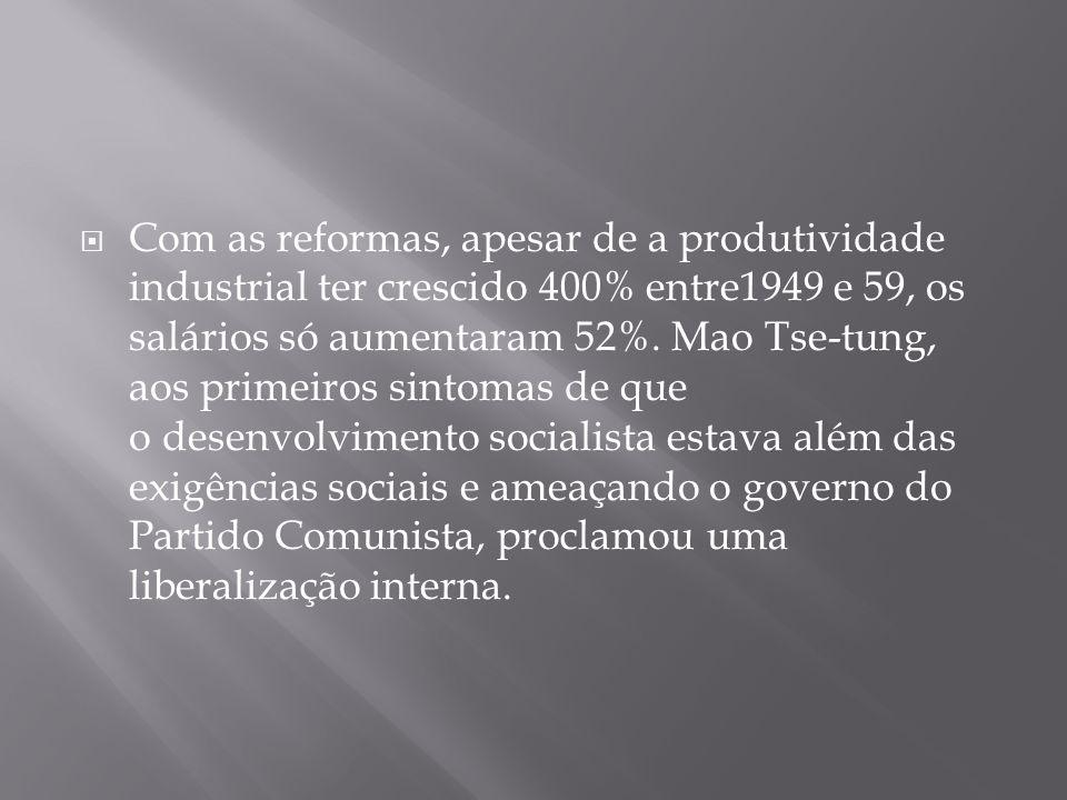 Com as reformas, apesar de a produtividade industrial ter crescido 400% entre1949 e 59, os salários só aumentaram 52%. Mao Tse-tung, aos primeiros sin