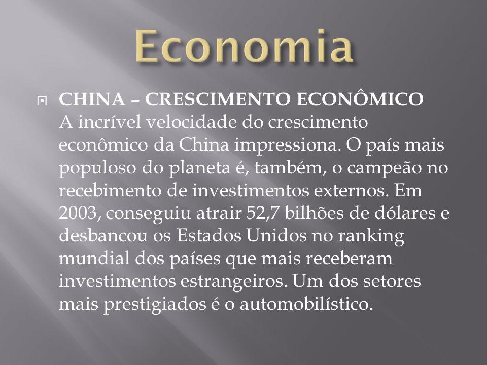 CHINA – CRESCIMENTO ECONÔMICO A incrível velocidade do crescimento econômico da China impressiona. O país mais populoso do planeta é, também, o campeã