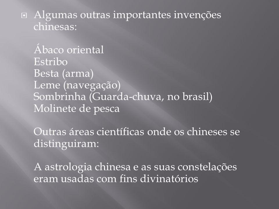 Algumas outras importantes invenções chinesas: Ábaco oriental Estribo Besta (arma) Leme (navegação) Sombrinha (Guarda-chuva, no brasil) Molinete de pe