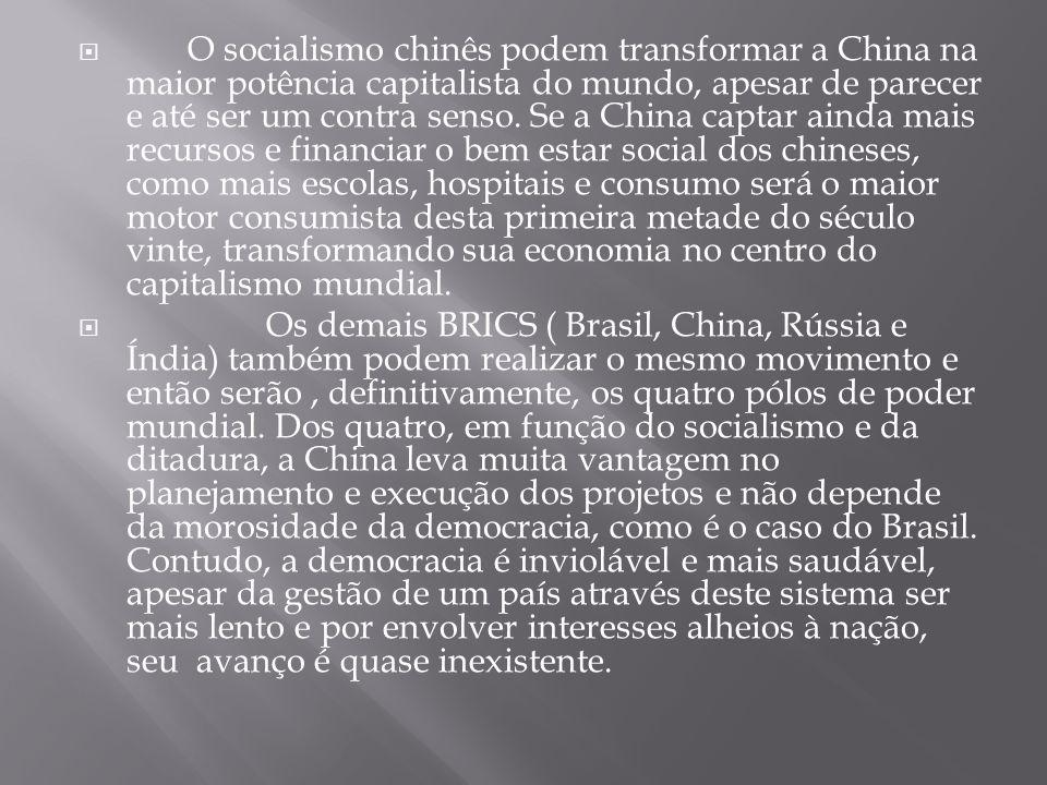 O socialismo chinês podem transformar a China na maior potência capitalista do mundo, apesar de parecer e até ser um contra senso. Se a China captar a