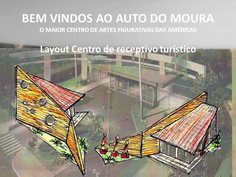 BEM VINDOS AO AUTO DO MOURA O MAIOR CENTRO DE ARTES FIGURATIVAS DAS AMÉRICAS Layout Centro de receptivo turístico
