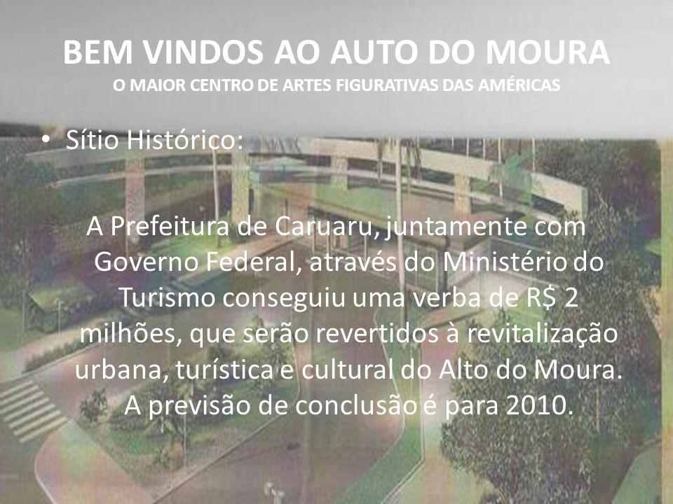 BEM VINDOS AO AUTO DO MOURA O MAIOR CENTRO DE ARTES FIGURATIVAS DAS AMÉRICAS Sítio Histórico: A Prefeitura de Caruaru, juntamente com Governo Federal,