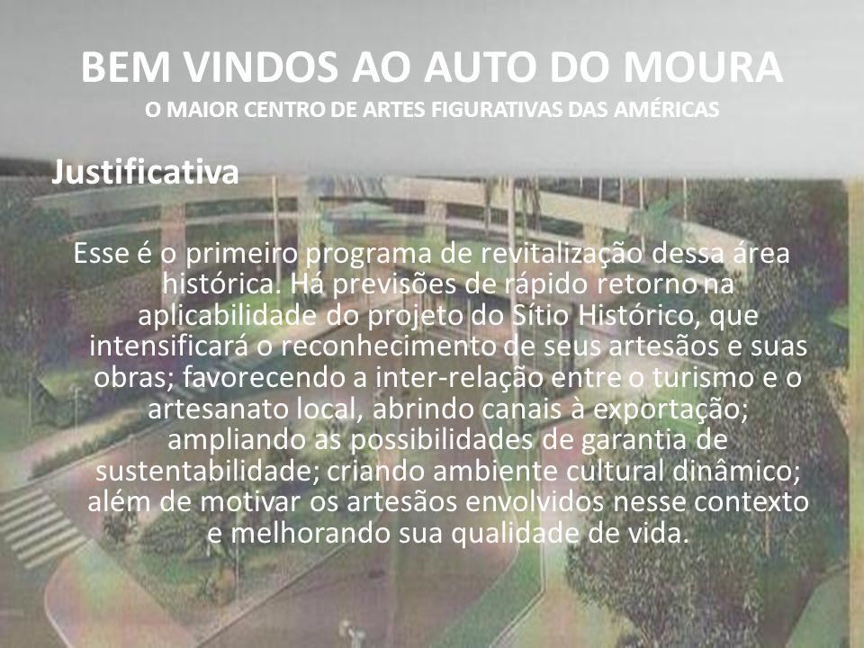 BEM VINDOS AO AUTO DO MOURA O MAIOR CENTRO DE ARTES FIGURATIVAS DAS AMÉRICAS Justificativa Esse é o primeiro programa de revitalização dessa área histórica.
