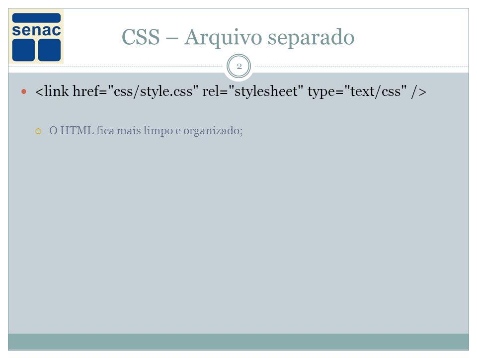 CSS – Arquivo separado 2 O HTML fica mais limpo e organizado;