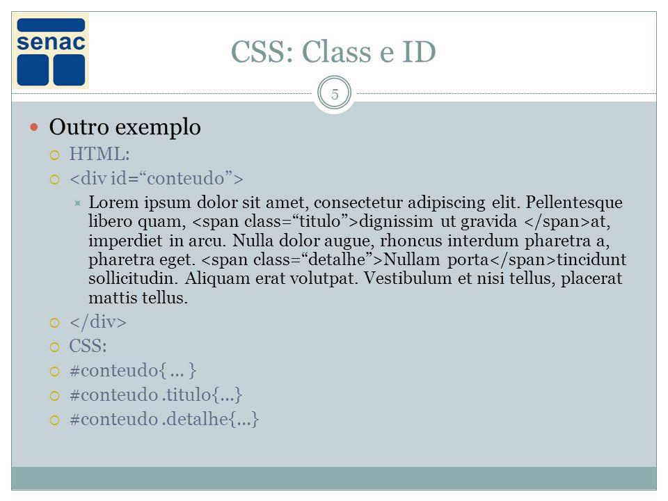 CSS: Class e ID 5 Outro exemplo HTML: Lorem ipsum dolor sit amet, consectetur adipiscing elit. Pellentesque libero quam, dignissim ut gravida at, impe