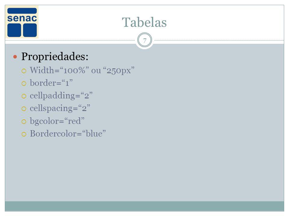 Tabelas 7 Propriedades: Width=100% ou 250px border=1 cellpadding=2 cellspacing=2 bgcolor=red Bordercolor=blue