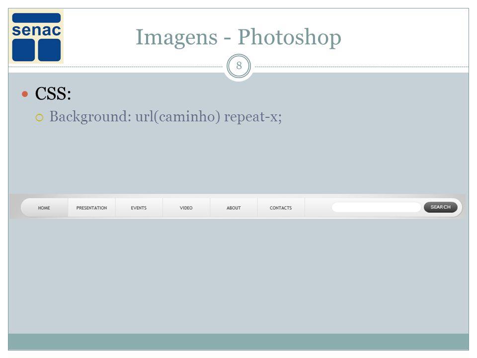Imagens - Photoshop 8 CSS: Background: url(caminho) repeat-x;