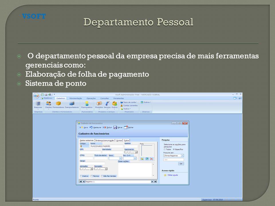 O departamento pessoal da empresa precisa de mais ferramentas gerenciais como: Elaboração de folha de pagamento Sistema de ponto VSOFT
