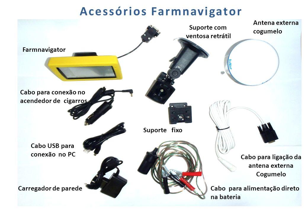 Ligação dos acessórios Farmnavigator Conexão da antena externa ao navegador Conexão cabo veicular ao acoplo do navegador Atenção: Nunca force o pino de conexão ao acoplo.