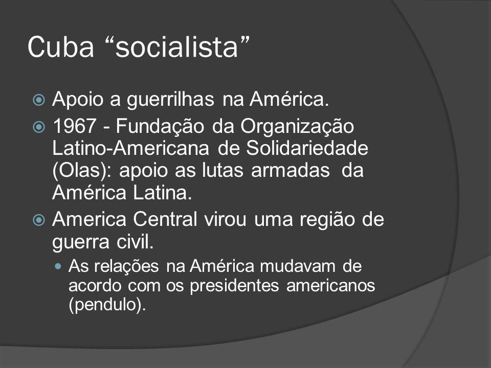 Cuba socialista Apoio a guerrilhas na América. 1967 - Fundação da Organização Latino-Americana de Solidariedade (Olas): apoio as lutas armadas da Amér