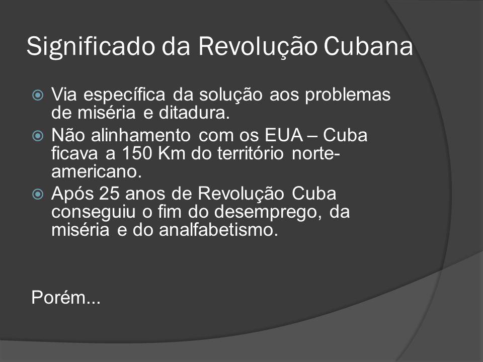 Significado da Revolução Cubana Via específica da solução aos problemas de miséria e ditadura. Não alinhamento com os EUA – Cuba ficava a 150 Km do te