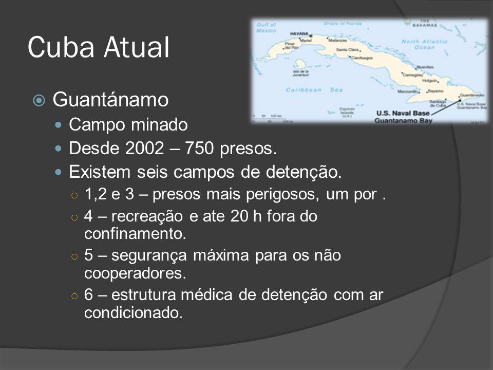 Cuba Atual Guantánamo Campo minado Desde 2002 – 750 presos. Existem seis campos de detenção. 1,2 e 3 – presos mais perigosos, um por. 4 – recreação e