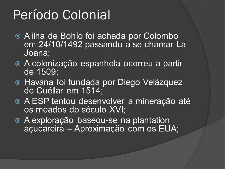 A ilha de Bohío foi achada por Colombo em 24/10/1492 passando a se chamar La Joana; A colonização espanhola ocorreu a partir de 1509; Havana foi funda