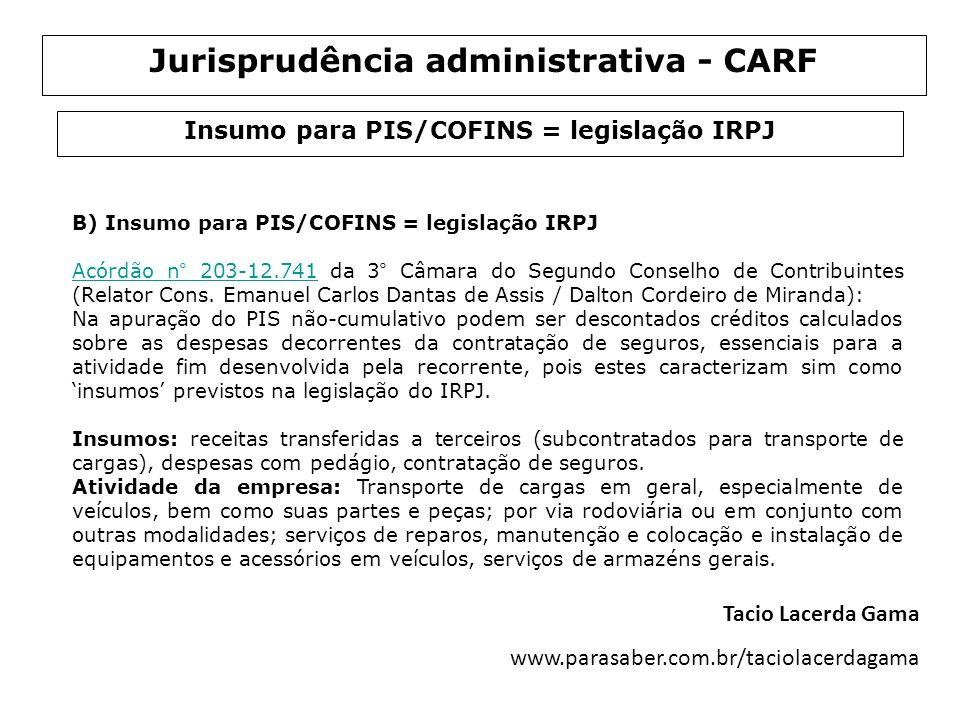 B) Insumo para PIS/COFINS = legislação IRPJ Acórdão n° 203-12.741Acórdão n° 203-12.741 da 3° Câmara do Segundo Conselho de Contribuintes (Relator Cons