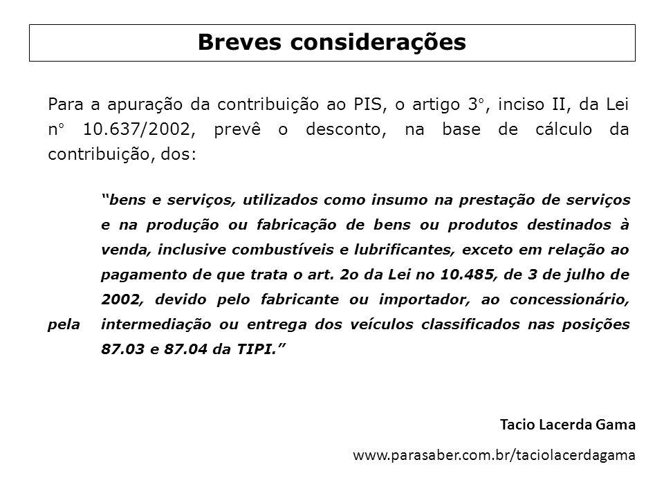 Breves considerações Para a apuração da contribuição ao PIS, o artigo 3°, inciso II, da Lei n° 10.637/2002, prevê o desconto, na base de cálculo da co