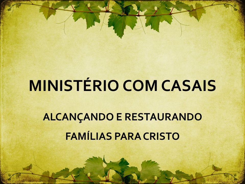 MINISTÉRIO COM CASAIS ALCANÇANDO E RESTAURANDO FAMÍLIAS PARA CRISTO