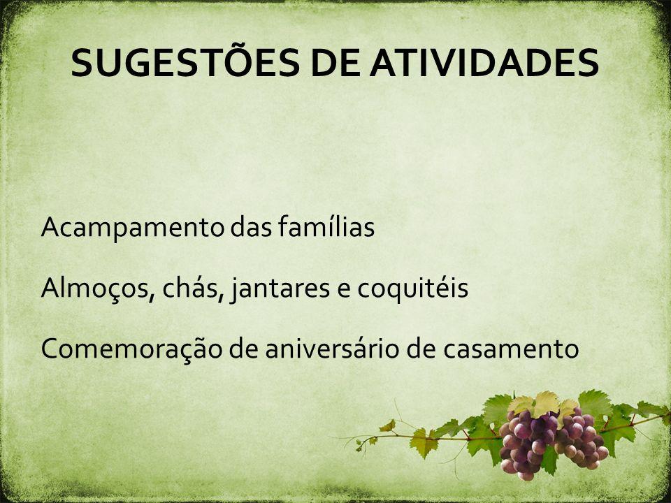SUGESTÕES DE ATIVIDADES Acampamento das famílias Almoços, chás, jantares e coquitéis Comemoração de aniversário de casamento