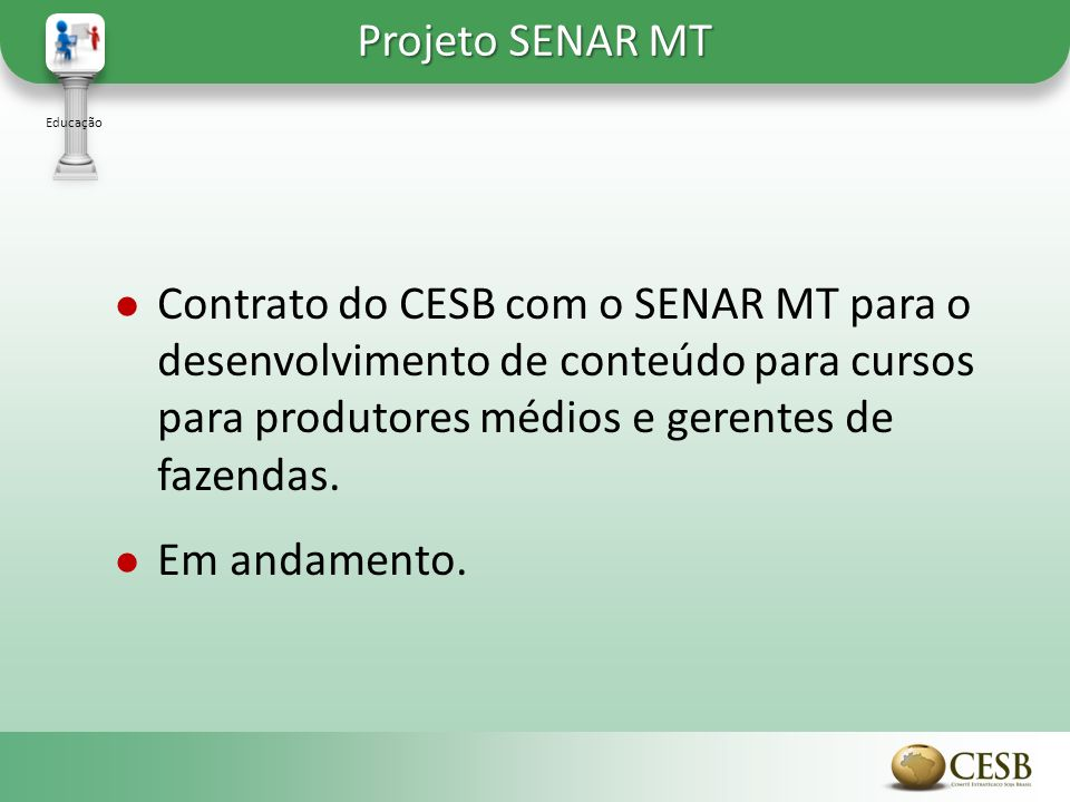 Contrato do CESB com o SENAR MT para o desenvolvimento de conteúdo para cursos para produtores médios e gerentes de fazendas. Em andamento. Projeto SE