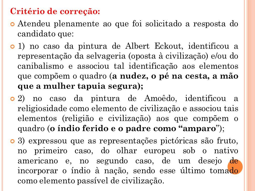 Critério de correção: Atendeu plenamente ao que foi solicitado a resposta do candidato que: 1) no caso da pintura de Albert Eckout, identificou a repr
