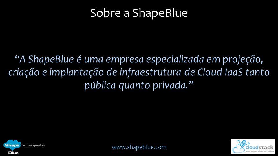 www.shapeblue.com A ShapeBlue é uma empresa especializada em projeção, criação e implantação de infraestrutura de Cloud IaaS tanto pública quanto priv