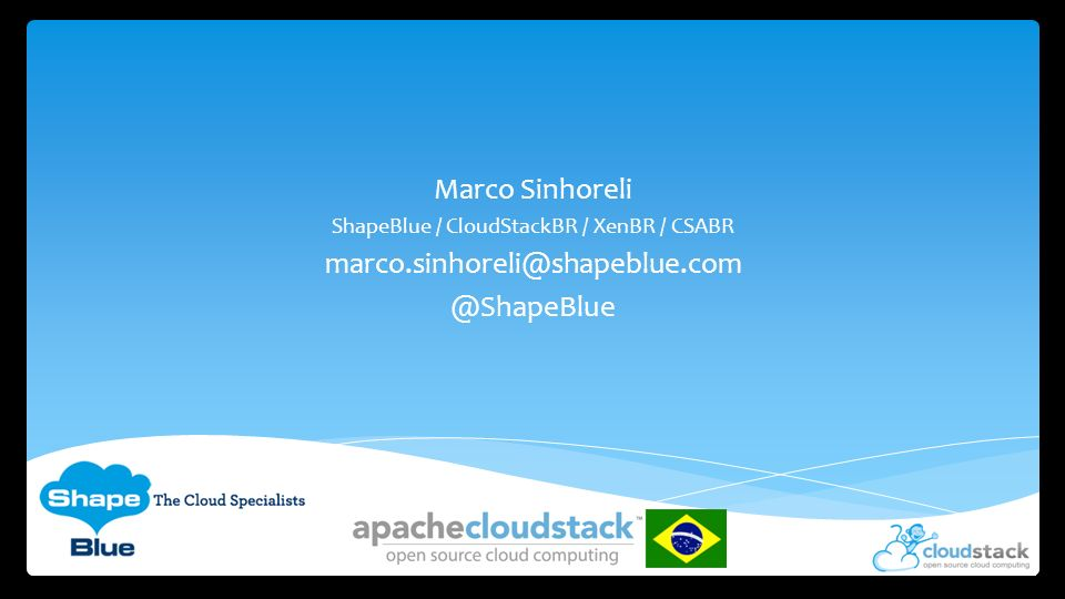 Marco Sinhoreli ShapeBlue / CloudStackBR / XenBR / CSABR marco.sinhoreli@shapeblue.com @ShapeBlue