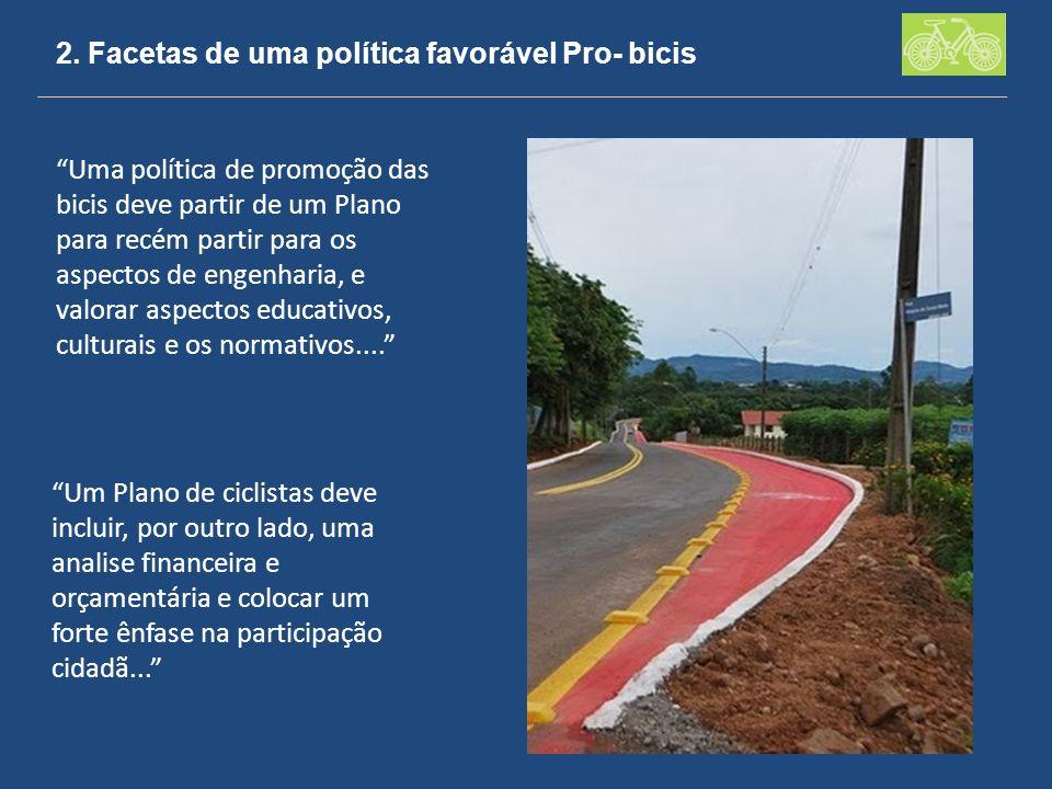 2. Facetas de uma política favorável Pro- bicis Uma política de promoção das bicis deve partir de um Plano para recém partir para os aspectos de engen