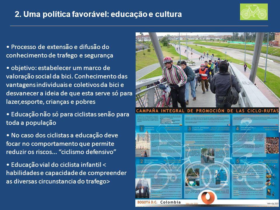 2. Uma política favorável: educação e cultura Processo de extensão e difusão do conhecimento de trafego e segurança objetivo: estabelecer um marco de