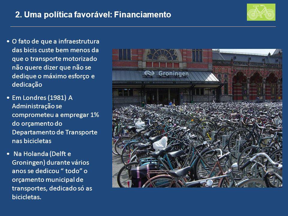 2. Uma política favorável: Financiamento O fato de que a infraestrutura das bicis custe bem menos da que o transporte motorizado não quere dizer que n