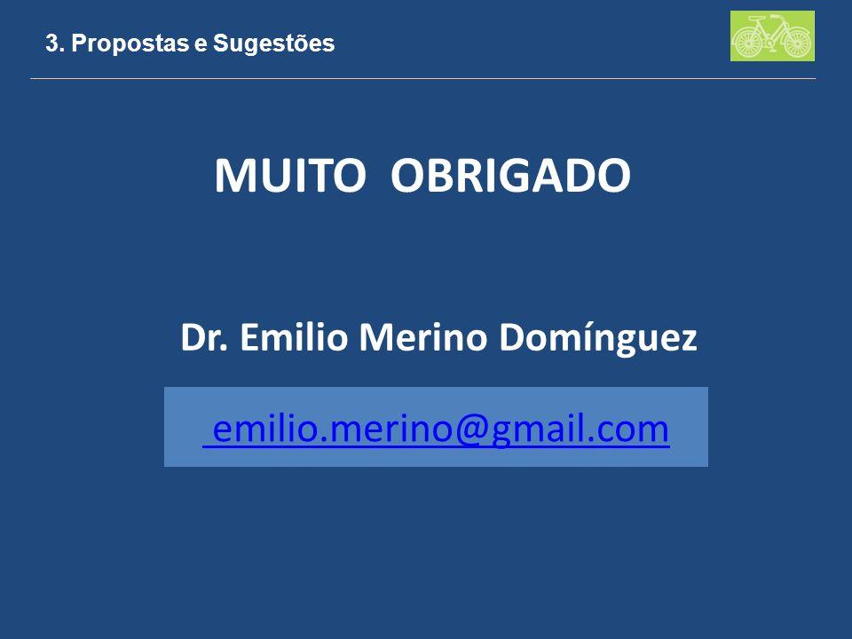 3. Propostas e Sugestões MUITO OBRIGADO Dr. Emilio Merino Domínguez emilio.merino@gmail.com
