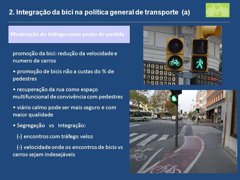 2. Integração da bici na política general de transporte (a) promoção da bici: redução da velocidade e numero de carros promoção de bicis não a custas