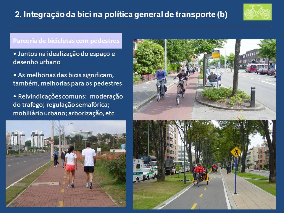 2. Integração da bici na política general de transporte (b) Parceria de bicicletas com pedestres Juntos na idealização do espaço e desenho urbano As m