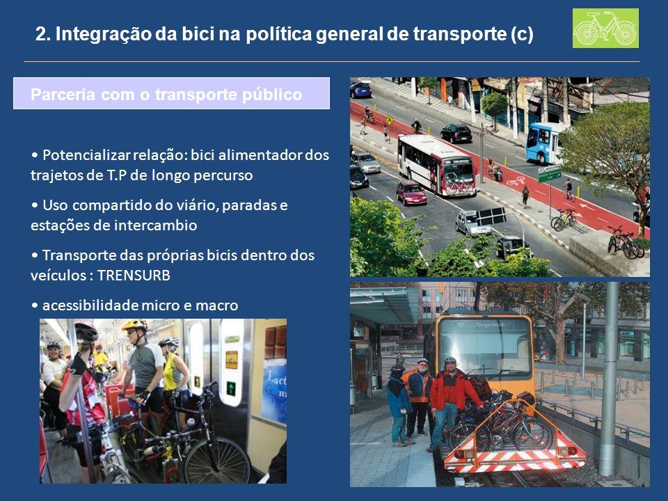 2. Integração da bici na política general de transporte (c) Parceria com o transporte público Potencializar relação: bici alimentador dos trajetos de